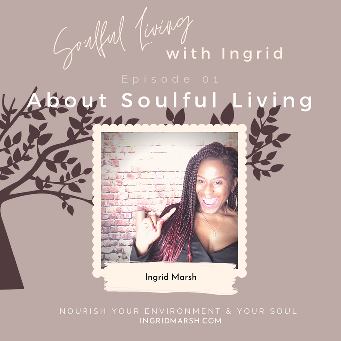Episode: About Soulful Living with Ingrid