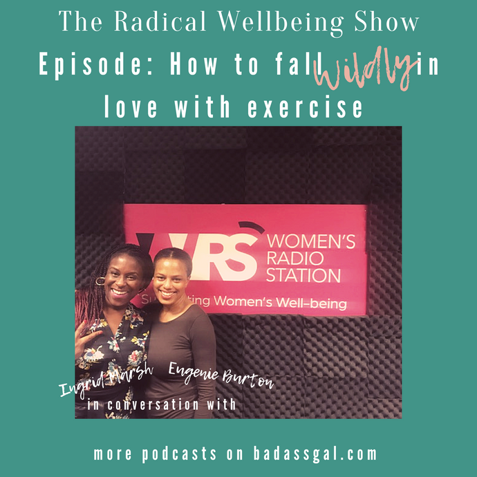 EPISODE: How to fall wildly in love with exercise. In conversation with Fitness and Lifestyle Coach Eugenie Burton