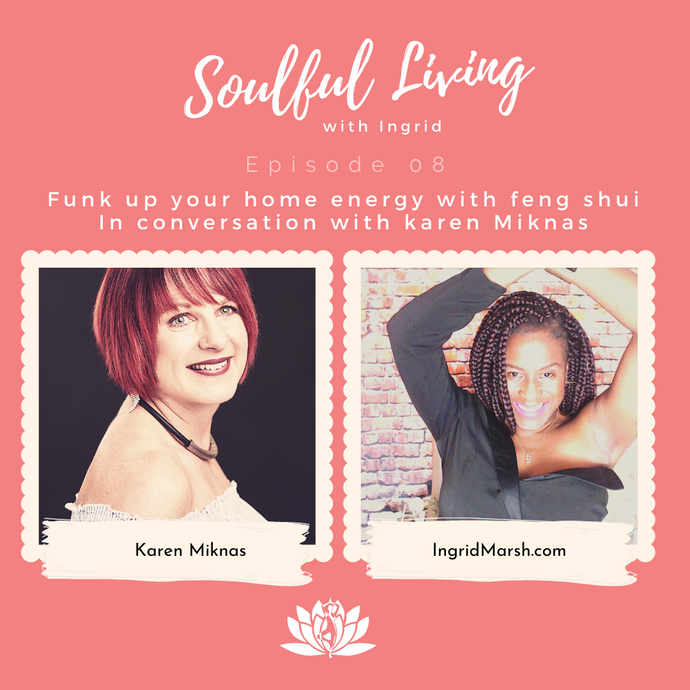 Episode: How to funk up your home energy with feng shui. In conversation with Karen Miknas.