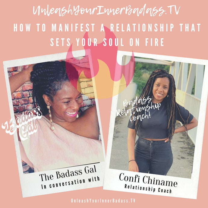TV: The Badass Gal speaks to Badass Relationship Coach Confi Chiname on manifesting a love life that sets your soul on fire.