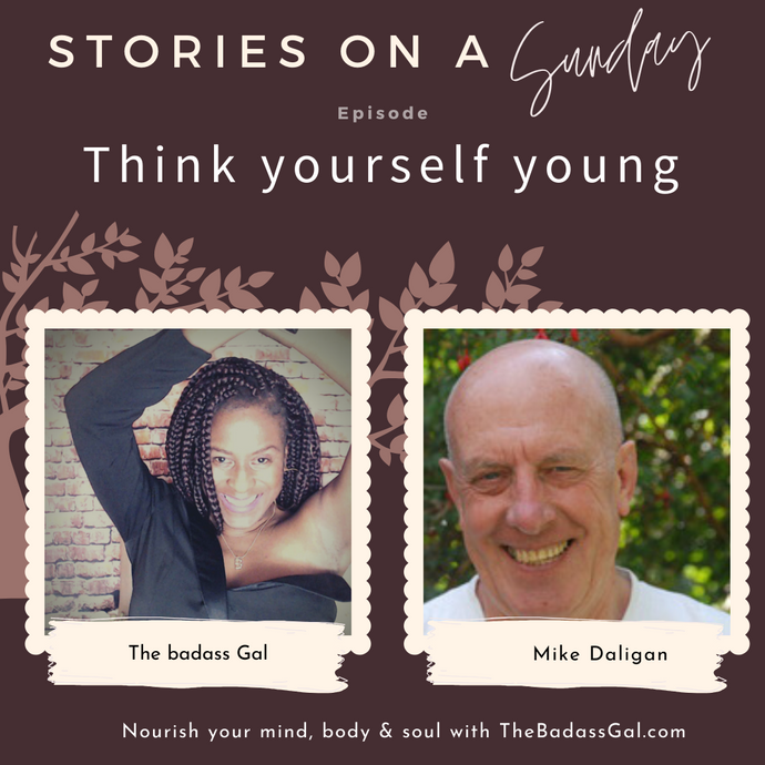 PODCAST EPISODE: Think yourself young. Part two with Mike Daligan