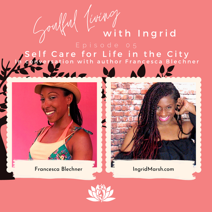 EPISODE: In conversation with Francesca Blechner author of self-care for life in the city