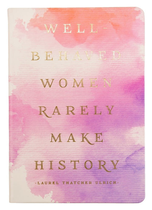 Well behaved women rarely make history journal