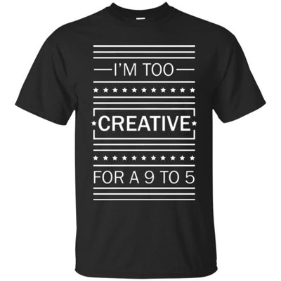"""I'm Too Creative For A 9 To 5"" Premium T-Shirt"