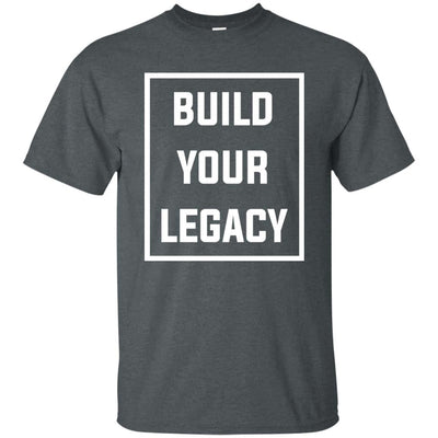 """Build Your Legacy"" Premium T-Shirt"