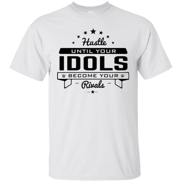 """Hustle Until Your Idols Become Your Rivals"" Premium T-Shirt"