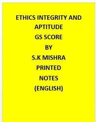S.K Mishra -GS Score–Ethics Integrity and Aptitude – Printed Notes-English
