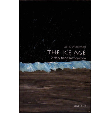 Oxford Series [THE ICE AGE (A Very Short Introduction) English, Paperback] by Jamie Woodward