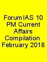 ForumIAS 10 PM Current Affairs Compilation  February 2018 N