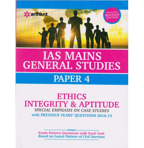 Arihant Publication PVT. LTD. [IAS Mains General Studies - IV Ethics, Integrity & Aptitude with Case Studies with Previous Years 2013-2016 Questions (English) Paperback] by Mohit Sharma, Sujit Kumar and Dr. Priya Goyal