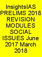 InsightsIAS PRELIMS 2018 REVISION MODULES SOCIAL ISSUES June 2017 March 2018 N