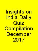 Insights on India Daily Quiz Compilation December 2017 N