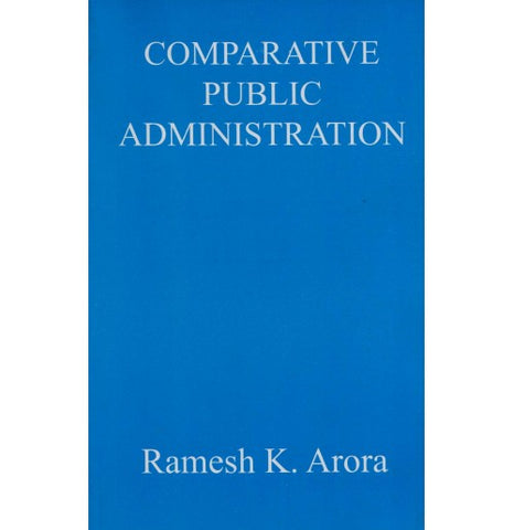Comparative Public Administration by Ramesh K. Arora