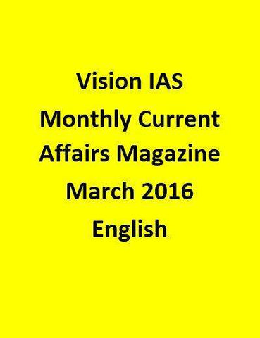 Vision IAS Monthly Current Affairs Magazine –March 2016-English