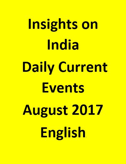 Insights on India – Daily Current Events – August 2017
