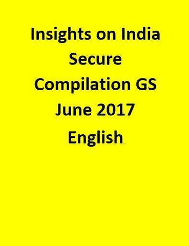 Insights on India Secure Compilation GS June 2017 - English