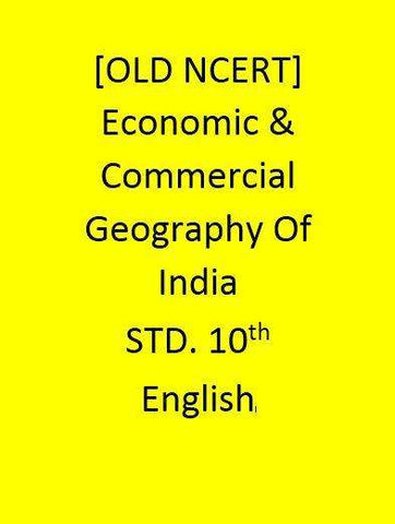 [OLD NCERT] - Economic & Commercial Geography Of India - STD. 10th- English