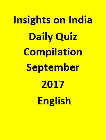 Insights on India – Daily Quiz Compilation – September 2017 - English