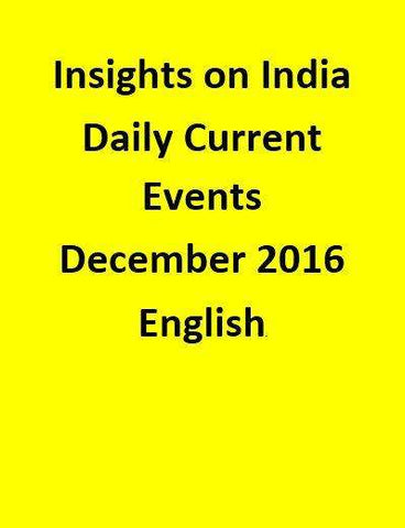 Insights on India – Daily Current Events – December 2016