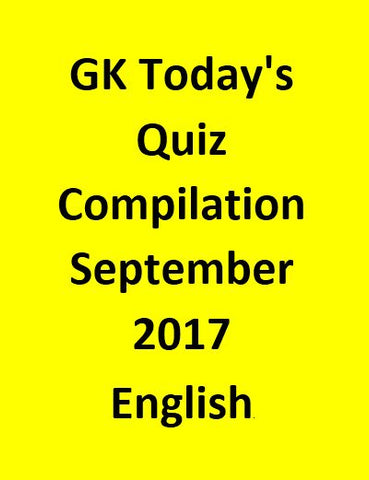 GK Today's Quiz Compilation September 2017 - English