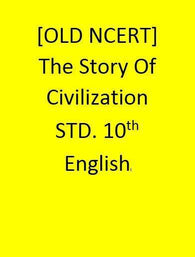 [OLD NCERT] - The Story Of Civilization - STD. 10th- English