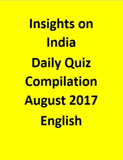 Insights on India – Daily Quiz Compilation – August 2017 - English
