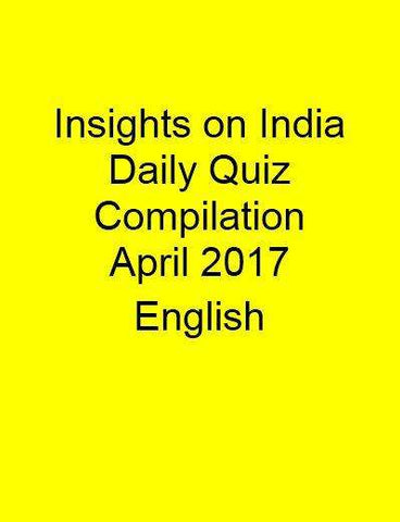 Insights on India – Daily Quiz Compilation – April 2017