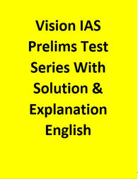 Vision IAS Prelims Test Series With Solution & Explanation - English