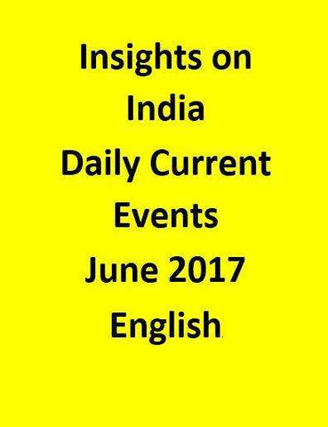 Insights on India – Daily Current Events – June 2017