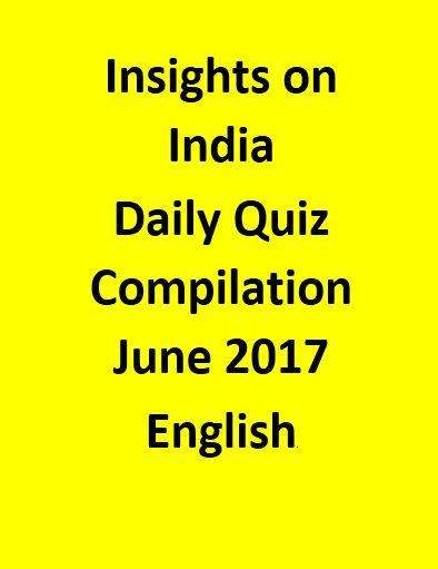 Insights on India – Daily Quiz Compilation – June 2017