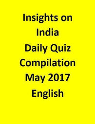 Insights on India – Daily Quiz Compilation – May 2017