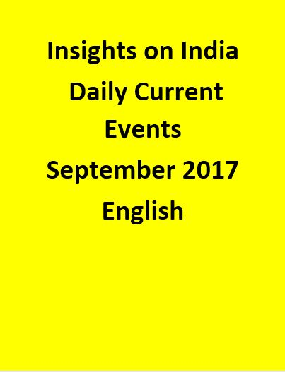 Insights on India – Daily Current Events – September 2017