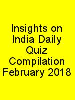 Insights on India Daily Quiz Compilation February 2018 N