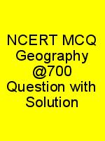NCERT MCQ Geography @700 Question with Solution N
