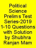 Political Science Prelims Test Series-2019 1-10 Questions with Solution by Shubhra Ranjan Mam N