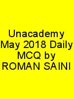 Unacademy May 2018 Daily MCQ by ROMAN SAINI N