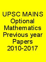 UPSC MAINS Optional Mathematics Previous year Papers 2010-2017 N