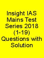 Insight IAS Mains Test Series 2018 (1-19) Questions with Solution N