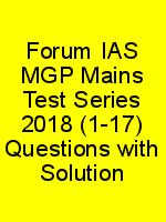 Forum IAS MGP Mains Test Series 2018 (1-17) Questions with Solution N