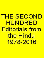 THE SECOND HUNDRED Editorials from the Hindu 1978-2016 N