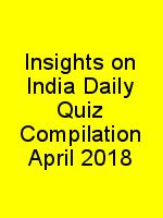 Insights on India Daily Quiz Compilation April 2018 N
