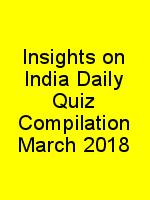 Insights on India Daily Quiz Compilation March 2018 N