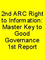 2nd ARC Right to Information: Master Key to Good Governance 1st Report N