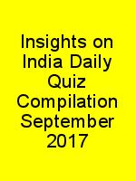 Insights on India Daily Quiz Compilation September 2017 N