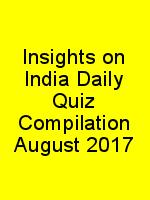 Insights on India Daily Quiz Compilation August 2017 N