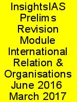 InsightsIAS Prelims Revision Module International Relation & Organisations June 2016  March 2017 N