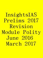 InsightsIAS Prelims 2017 Revision Module Polity June 2016  March 2017 N