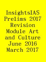 InsightsIAS Prelims 2017 Revision Module Art and Culture June 2016 March 2017 N
