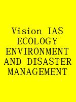 Vision IAS ECOLOGY ENVIRONMENT AND DISASTER MANAGEMENT N