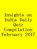 Insights on India Daily Quiz Compilation February 2017 N